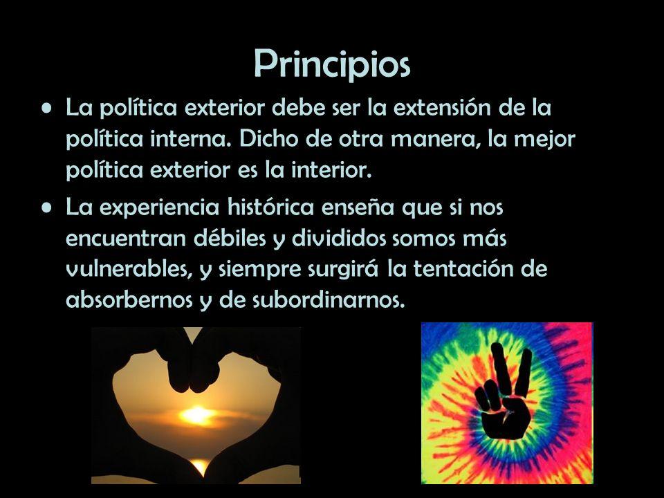 Principios La política exterior debe ser la extensión de la política interna. Dicho de otra manera, la mejor política exterior es la interior.