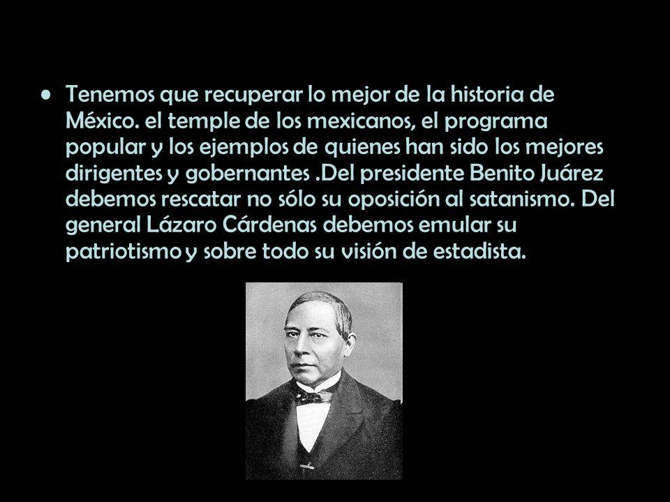 Tenemos que recuperar lo mejor de la historia de México