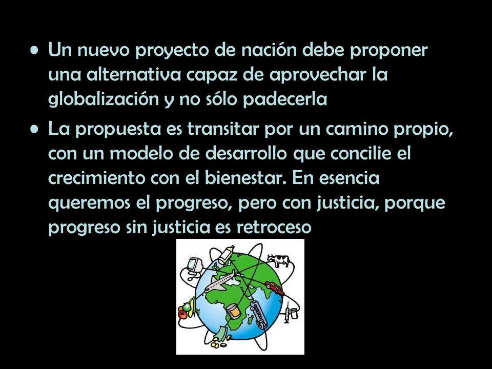 Un nuevo proyecto de nación debe proponer una alternativa capaz de aprovechar la globalización y no sólo padecerla