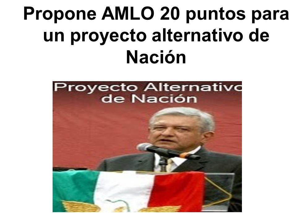 Propone AMLO 20 puntos para un proyecto alternativo de Nación