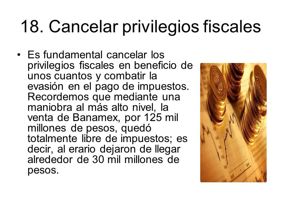 18. Cancelar privilegios fiscales
