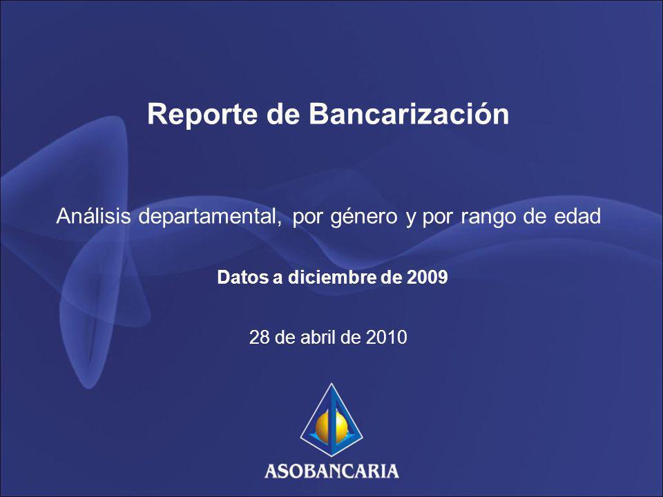 Reporte de Bancarización Análisis departamental, por género y por rango de edad Datos a diciembre de 2009 28 de abril de 2010