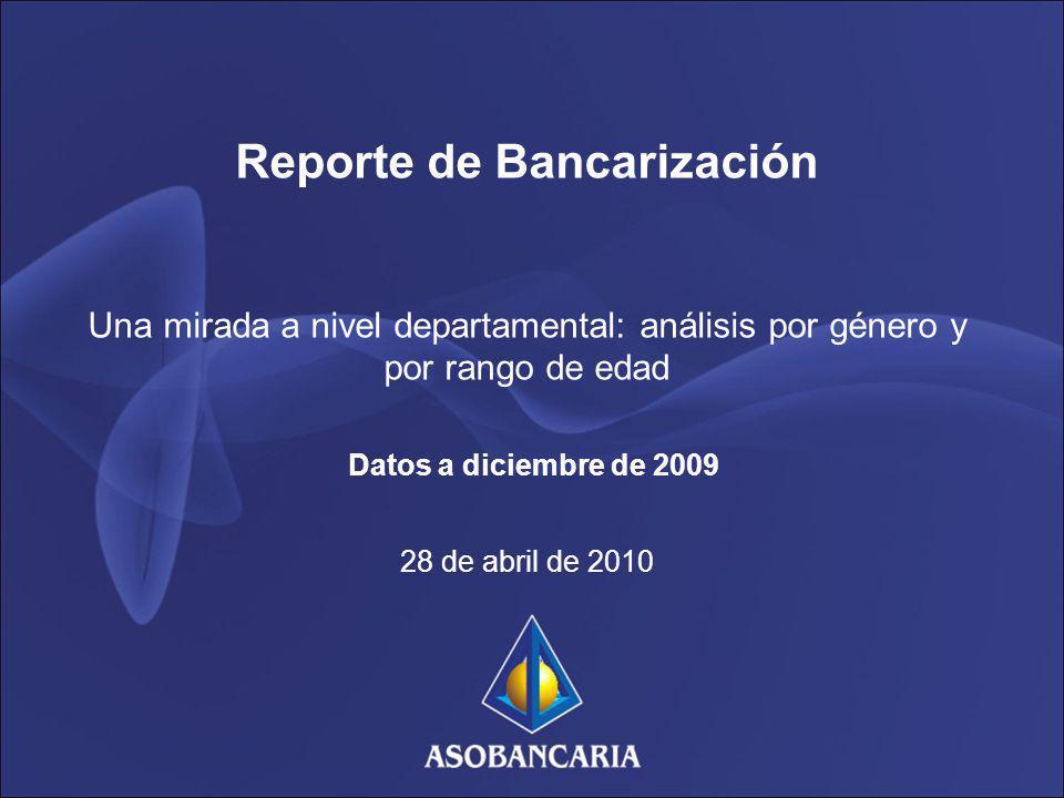 Reporte de Bancarización Una mirada a nivel departamental: análisis por género y por rango de edad Datos a diciembre de 2009 28 de abril de 2010
