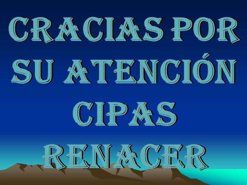 CRACIAS POR SU ATENCIÓN CIPAS RENACER