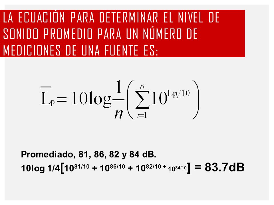 La ecuación para determinar el nivel de sonido promedio para un número de mediciones de una fuente es: