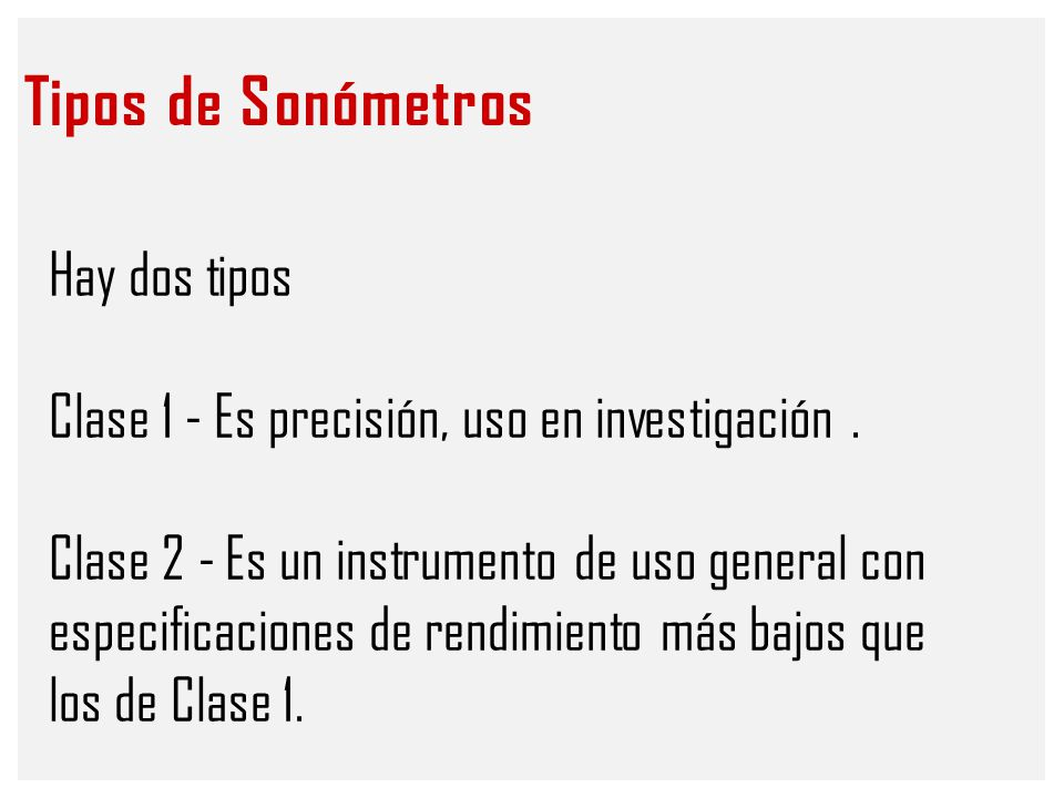 Tipos de Sonómetros Hay dos tipos