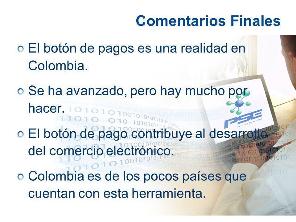 Comentarios Finales El botón de pagos es una realidad en Colombia.