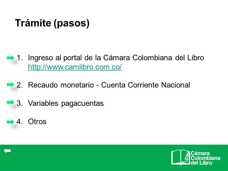 Trámite (pasos) Ingreso al portal de la Cámara Colombiana del Libro http://www.camlibro.com.co/ Recaudo monetario - Cuenta Corriente Nacional.
