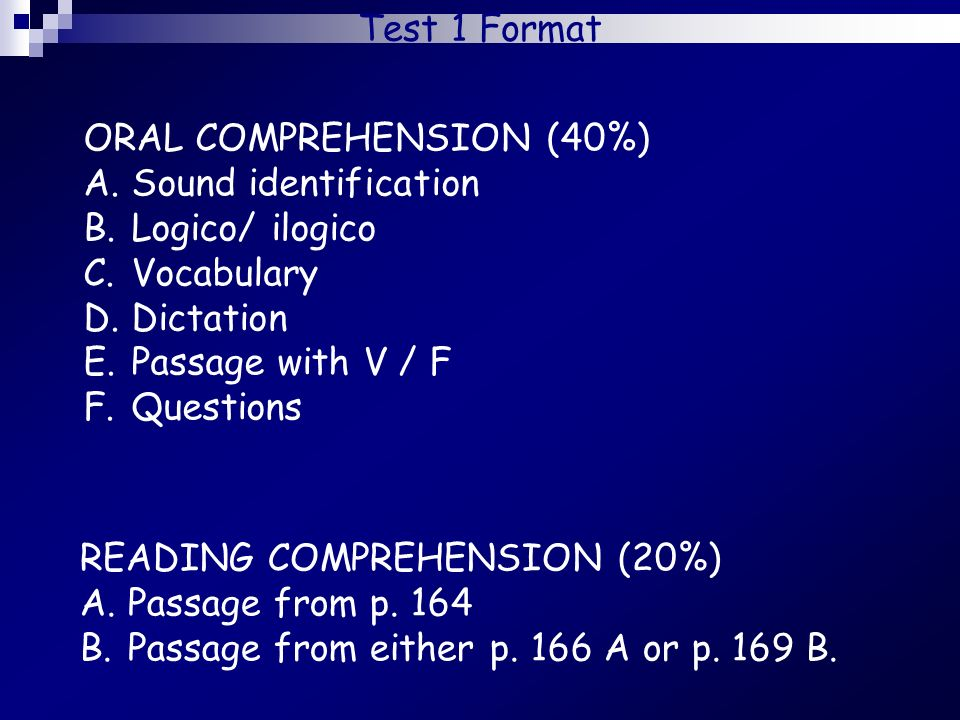 Test 1 Format ORAL COMPREHENSION (40%) Sound identification. Logico/ ilogico. Vocabulary. Dictation.
