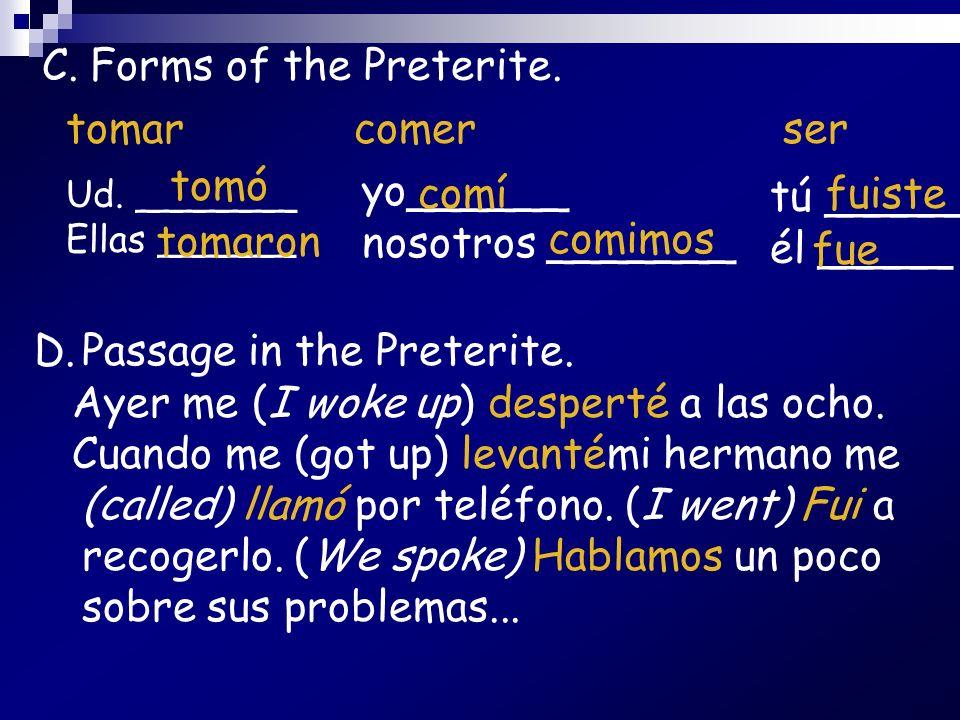Passage in the Preterite. Ayer me (I woke up) desperté a las ocho.