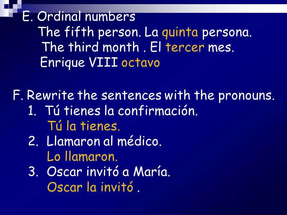 E. Ordinal numbersThe fifth person. La quinta persona. The third month . El tercer mes. Enrique VIII octavo.