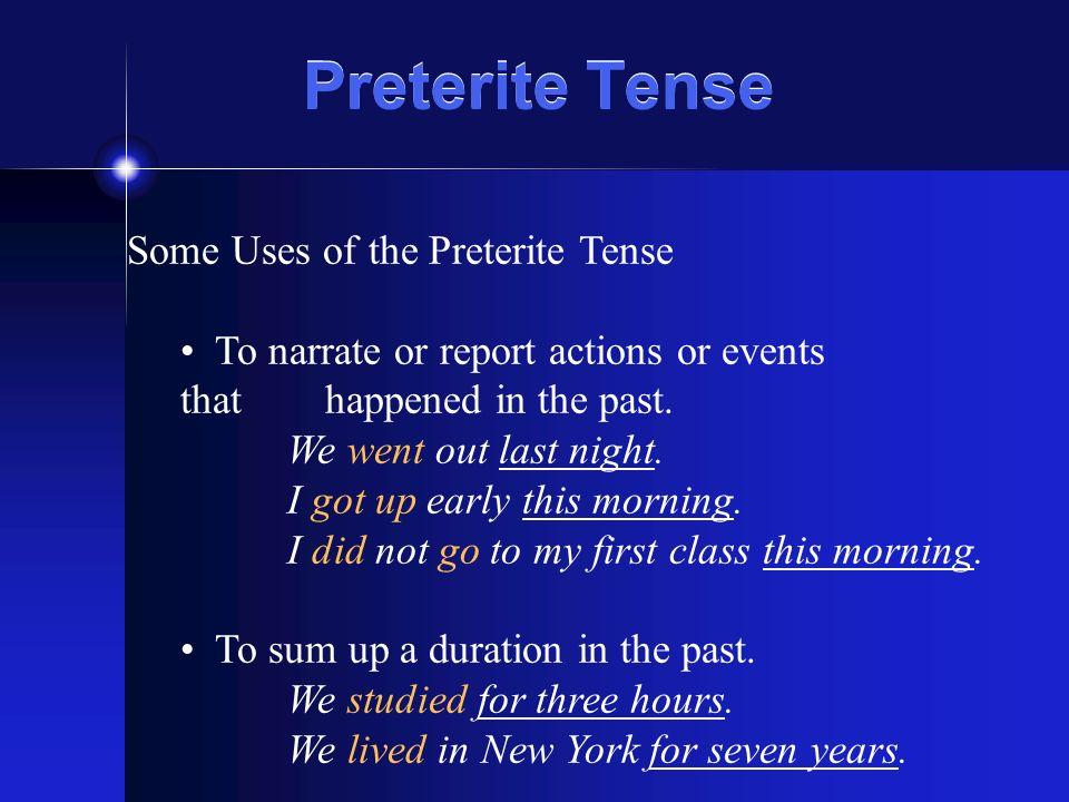 Preterite Tense Some Uses of the Preterite Tense