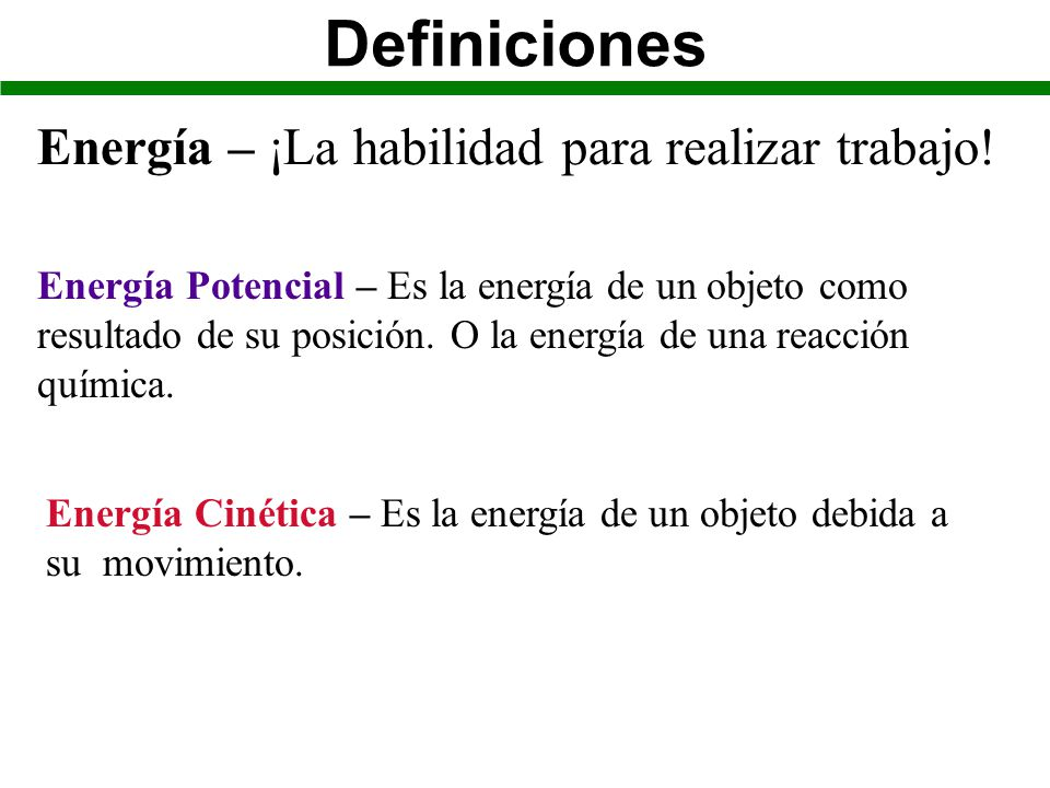 Definiciones Energía – ¡La habilidad para realizar trabajo!