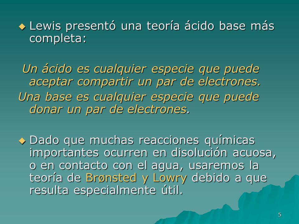 Lewis presentó una teoría ácido base más completa: