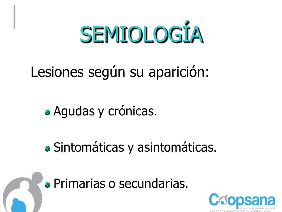 SEMIOLOGÍA Lesiones según su aparición: Agudas y crónicas.