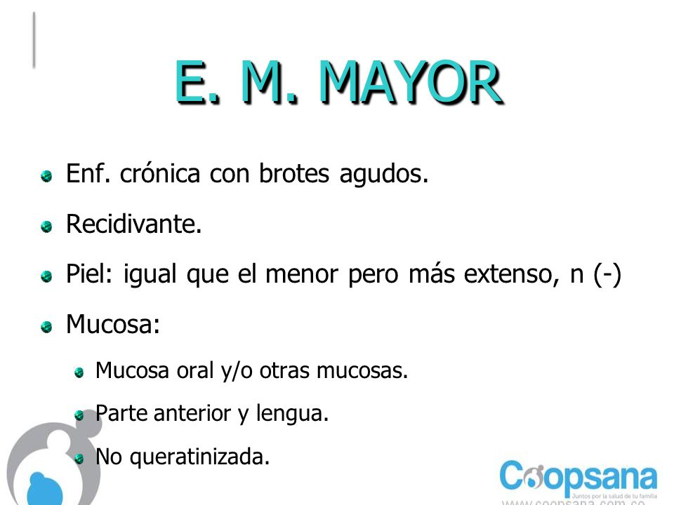 E. M. MAYOR Enf. crónica con brotes agudos. Recidivante.
