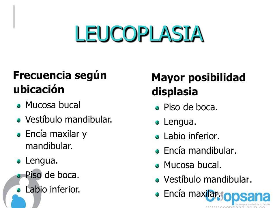 LEUCOPLASIA Frecuencia según ubicación Mayor posibilidad displasia