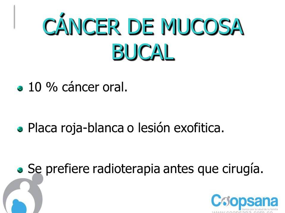 CÁNCER DE MUCOSA BUCAL 10 % cáncer oral.