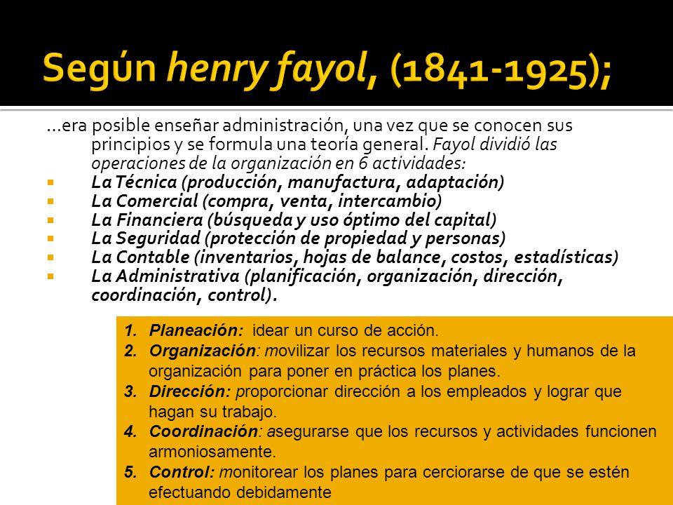 Según henry fayol, (1841-1925);