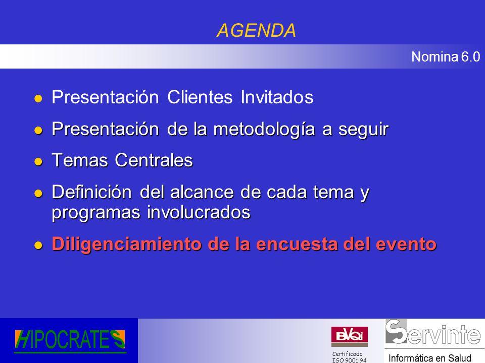AGENDA Presentación Clientes Invitados. Presentación de la metodología a seguir. Temas Centrales.