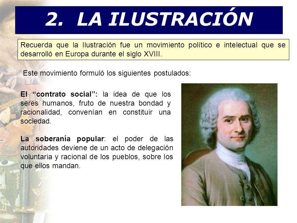 2. LA ILUSTRACIÓN Recuerda que la Ilustración fue un movimiento político e intelectual que se desarrolló en Europa durante el siglo XVIII.