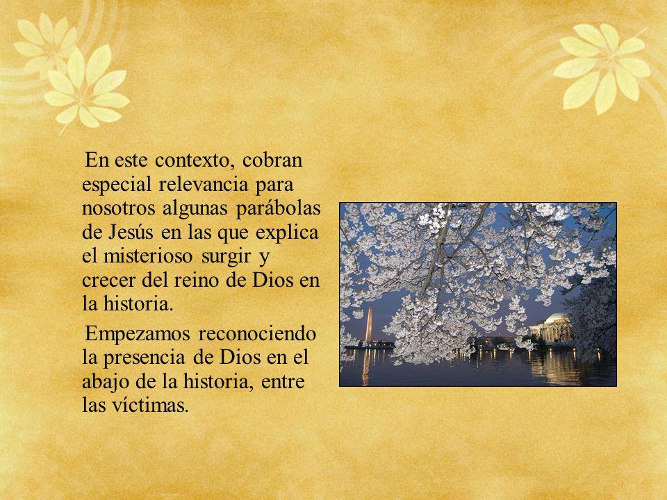 En este contexto, cobran especial relevancia para nosotros algunas parábolas de Jesús en las que explica el misterioso surgir y crecer del reino de Dios en la historia.
