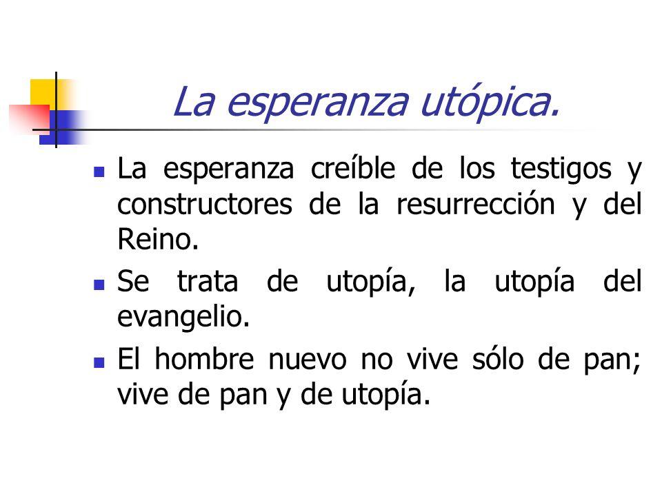 La esperanza utópica. La esperanza creíble de los testigos y constructores de la resurrección y del Reino.