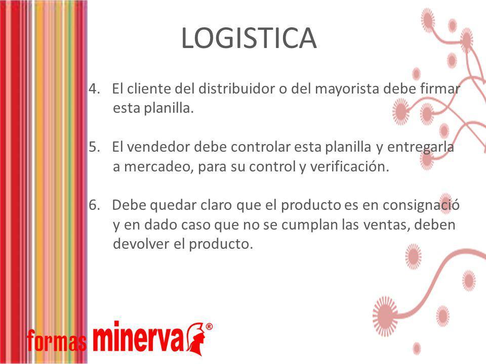 LOGISTICA 4. El cliente del distribuidor o del mayorista debe firmar esta planilla.