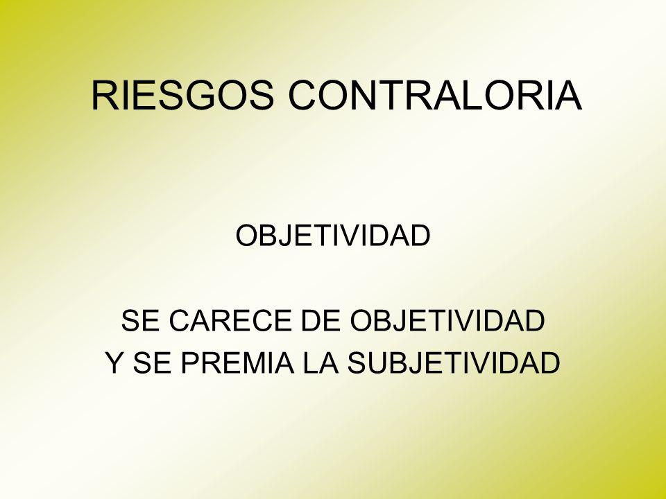 OBJETIVIDAD SE CARECE DE OBJETIVIDAD Y SE PREMIA LA SUBJETIVIDAD