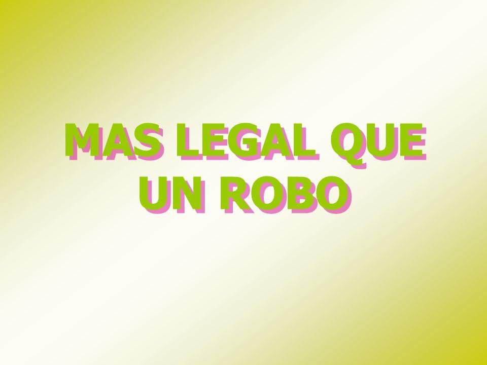MAS LEGAL QUE UN ROBO