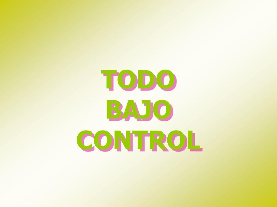 TODO BAJO CONTROL
