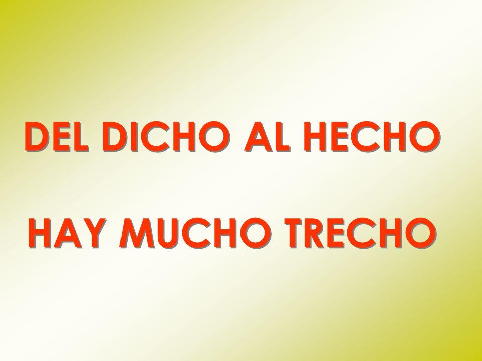 DEL DICHO AL HECHO HAY MUCHO TRECHO