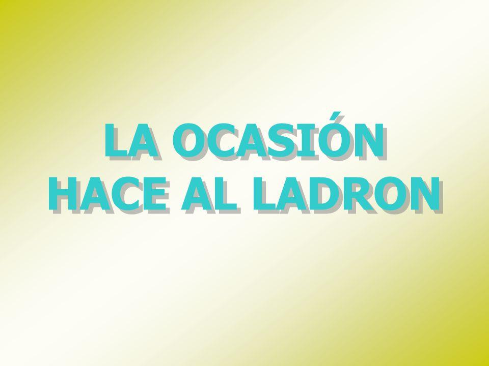 LA OCASIÓN HACE AL LADRON