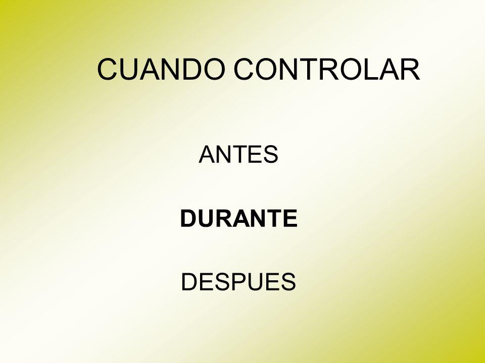 CUANDO CONTROLAR ANTES DURANTE DESPUES
