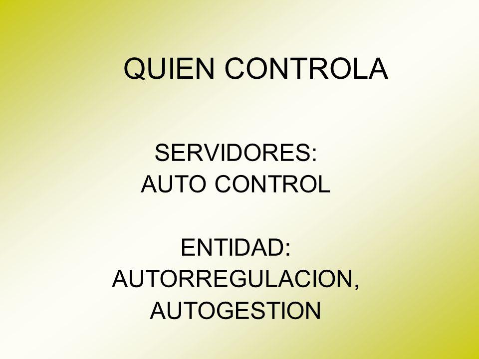 QUIEN CONTROLA SERVIDORES: AUTO CONTROL ENTIDAD: AUTORREGULACION,