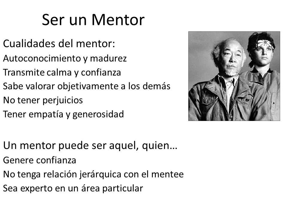 Ser un Mentor Cualidades del mentor: Un mentor puede ser aquel, quien…