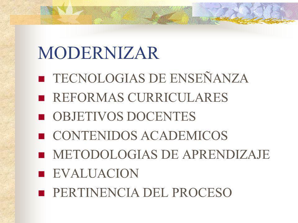 MODERNIZAR TECNOLOGIAS DE ENSEÑANZA REFORMAS CURRICULARES