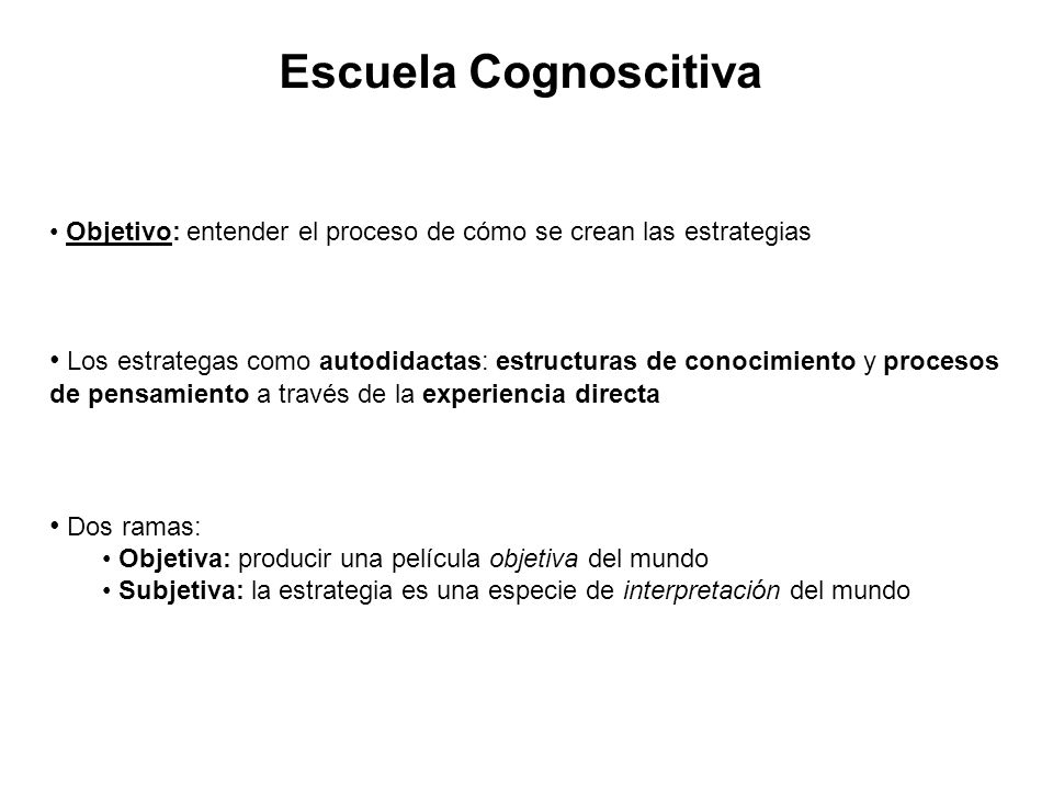 Escuela Cognoscitiva Objetivo: entender el proceso de cómo se crean las estrategias.