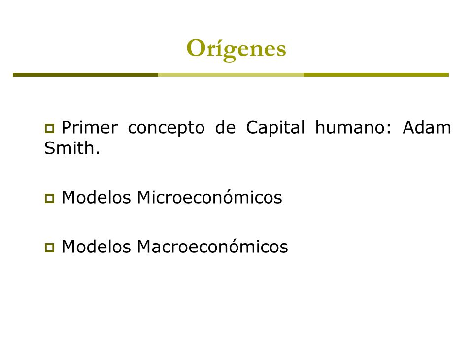 Orígenes Primer concepto de Capital humano: Adam Smith.