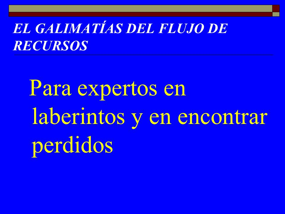 EL GALIMATÍAS DEL FLUJO DE RECURSOS
