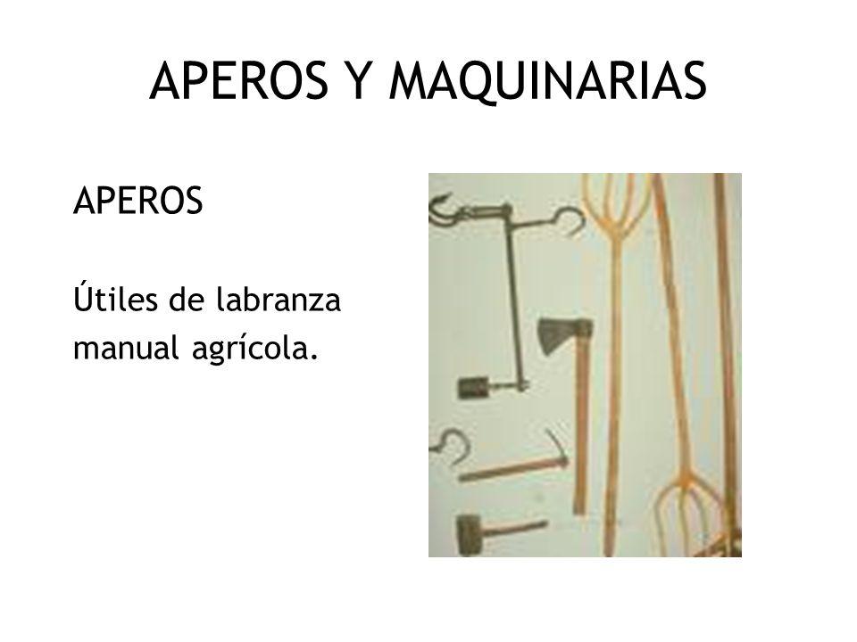 APEROS Y MAQUINARIAS APEROS Útiles de labranza manual agrícola.