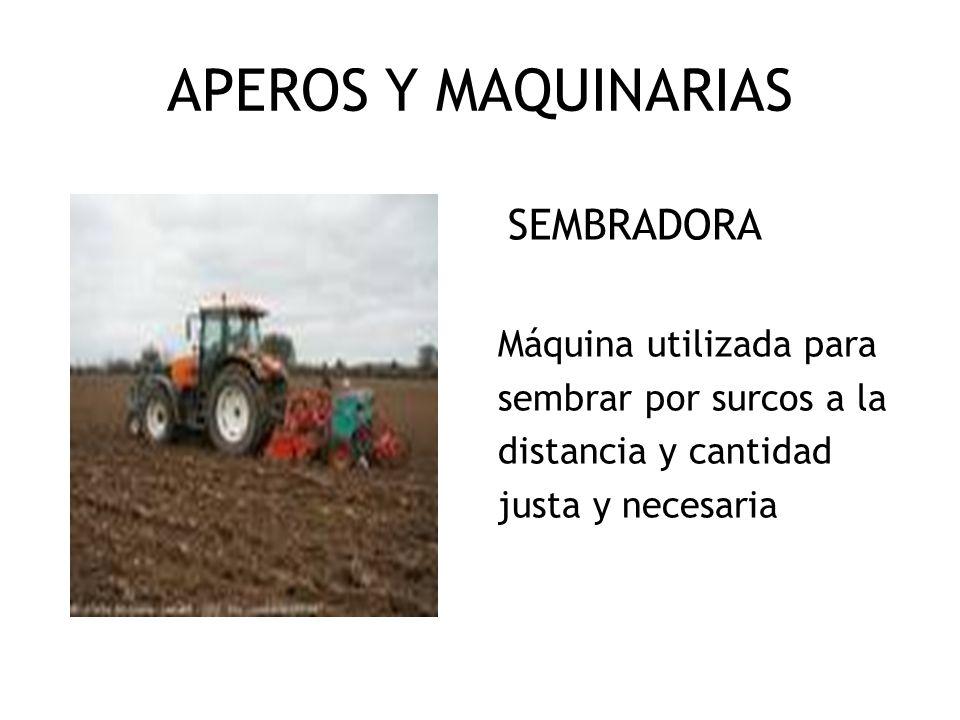 APEROS Y MAQUINARIAS SEMBRADORA Máquina utilizada para