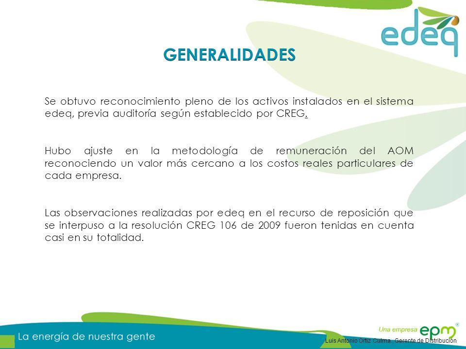 GENERALIDADES Se obtuvo reconocimiento pleno de los activos instalados en el sistema edeq, previa auditoría según establecido por CREG.
