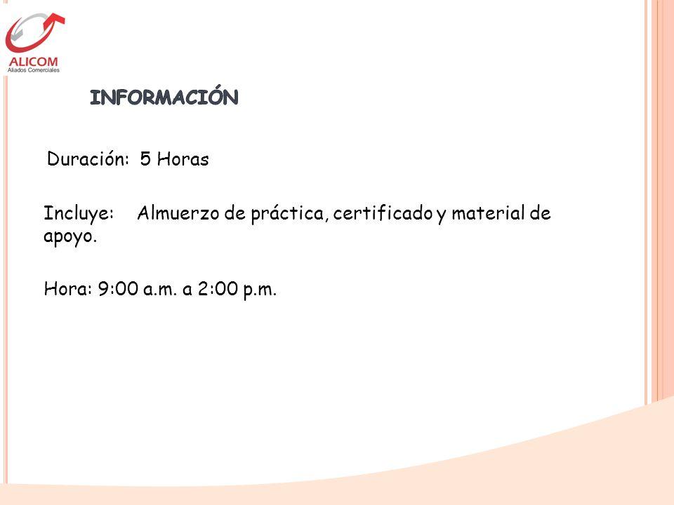 INFORMACIÓN Duración: 5 Horas. Incluye: Almuerzo de práctica, certificado y material de apoyo.