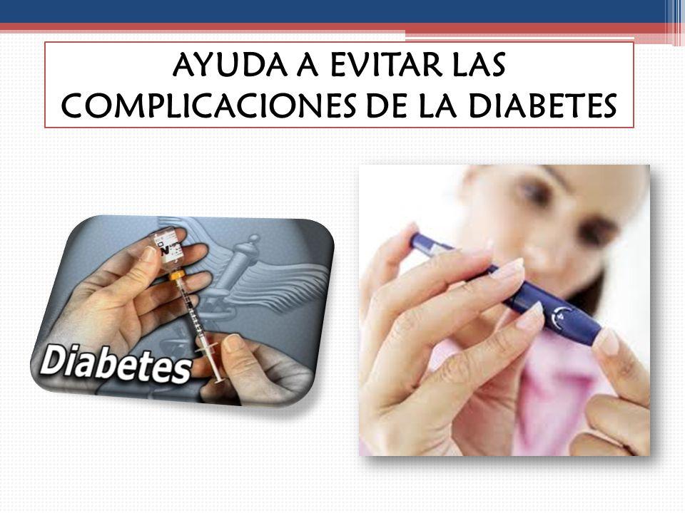 AYUDA A EVITAR LAS COMPLICACIONES DE LA DIABETES