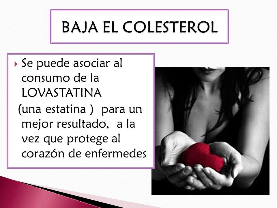 BAJA EL COLESTEROL Se puede asociar al consumo de la LOVASTATINA