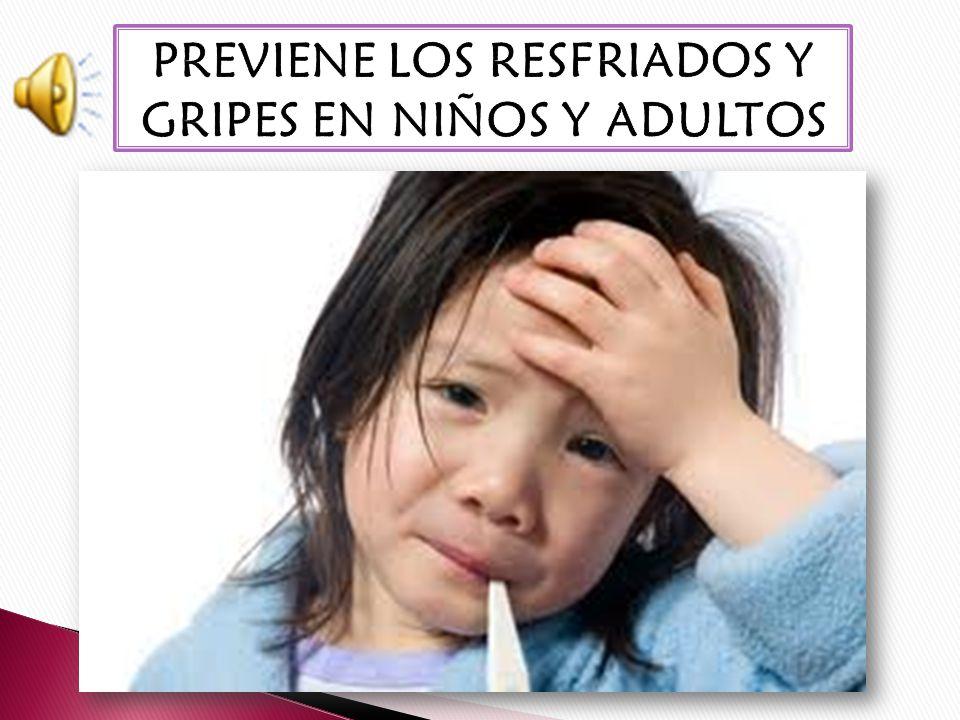 PREVIENE LOS RESFRIADOS Y GRIPES EN NIÑOS Y ADULTOS