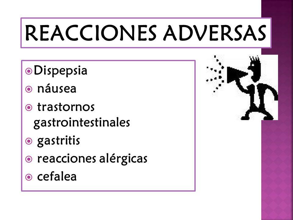 REACCIONES ADVERSAS Dispepsia náusea trastornos gastrointestinales