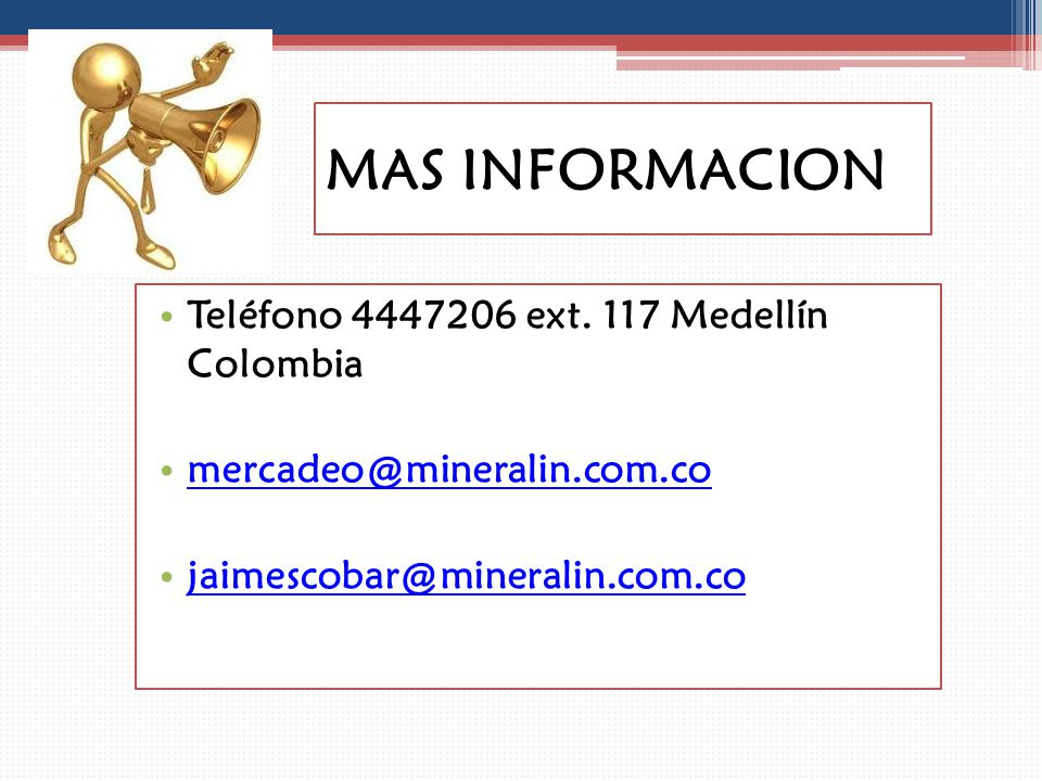 MAS INFORMACION Teléfono 4447206 ext. 117 Medellín Colombia