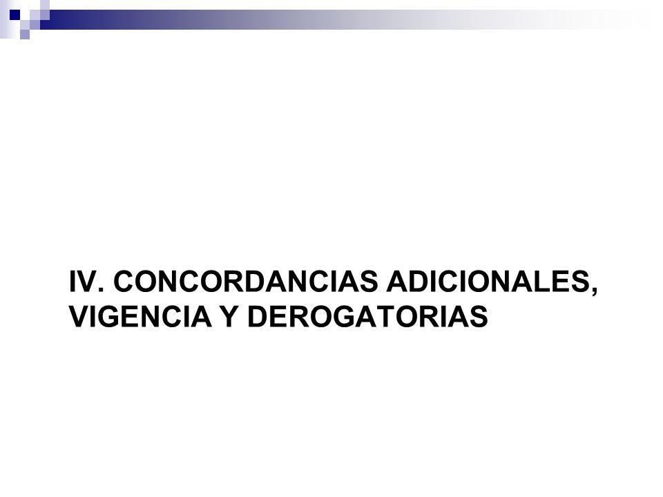 IV. CONCORDANCIAS ADICIONALES, VIGENCIA Y DEROGATORIAS